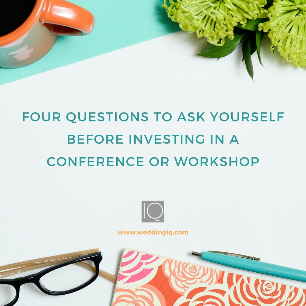 WeddingIQ Blog - Four Questions to Ask Yourself Before Investing in a Conference or Workshop