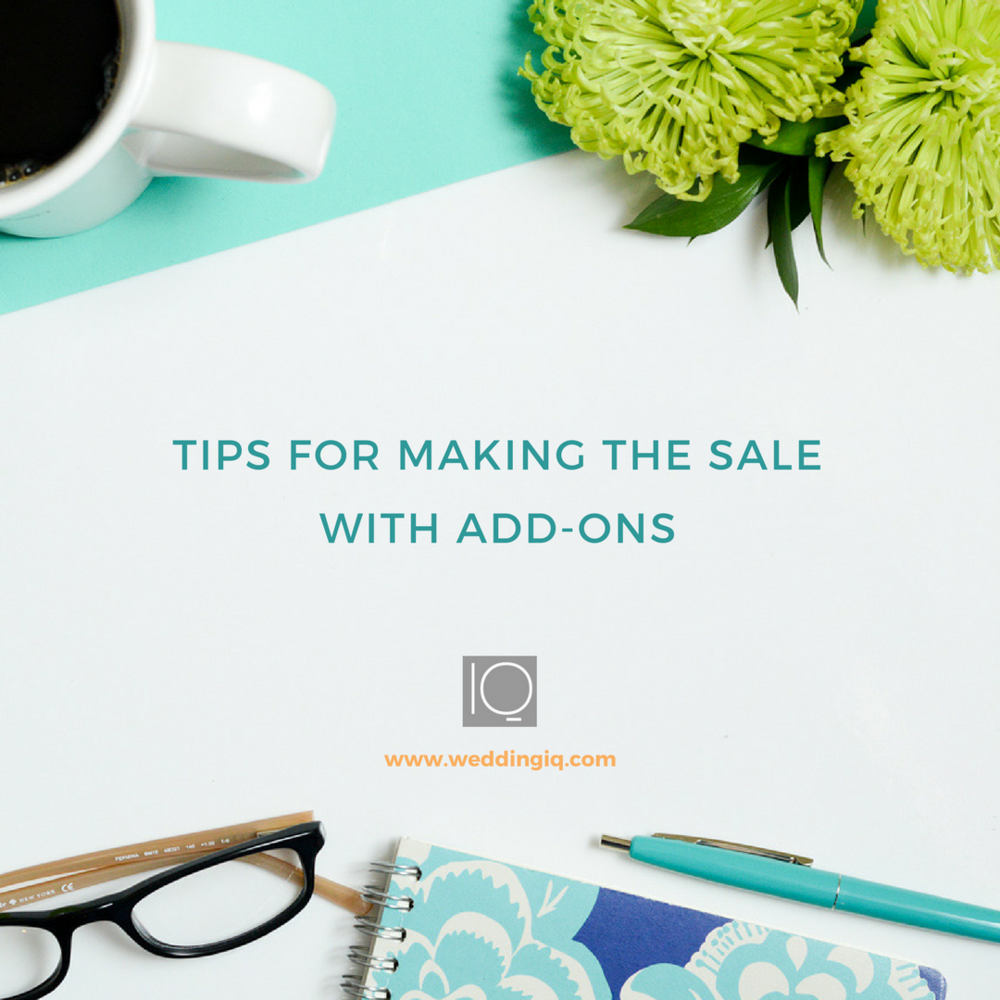 WeddingIQ Blog - Tips for Making the Sale With Add-Ons