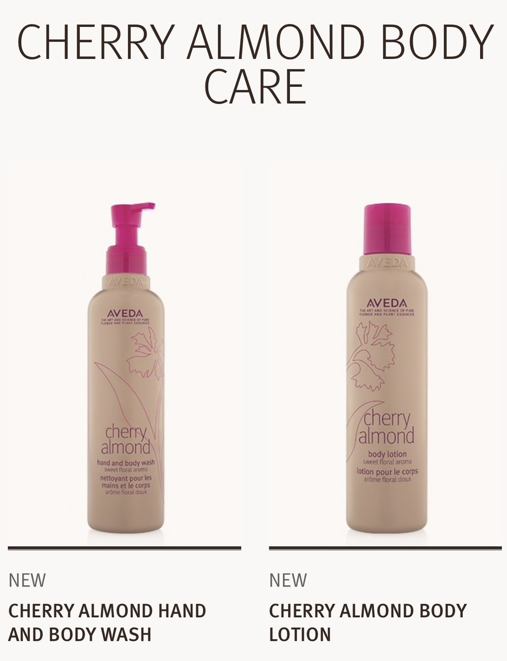 Now let's get into the new product details.  The Cherry Almond Body Wash will be found on our shelves for $23. It's formulated to cleanse and nourish your skin and is perfect for all skin types so everyone can enjoy it.  The Cherry Almond Lotion retails for $27. The texture is lightweight and fast absorbing. It's formulated to give you all day moisture as is ideal for normal to dry skin types.