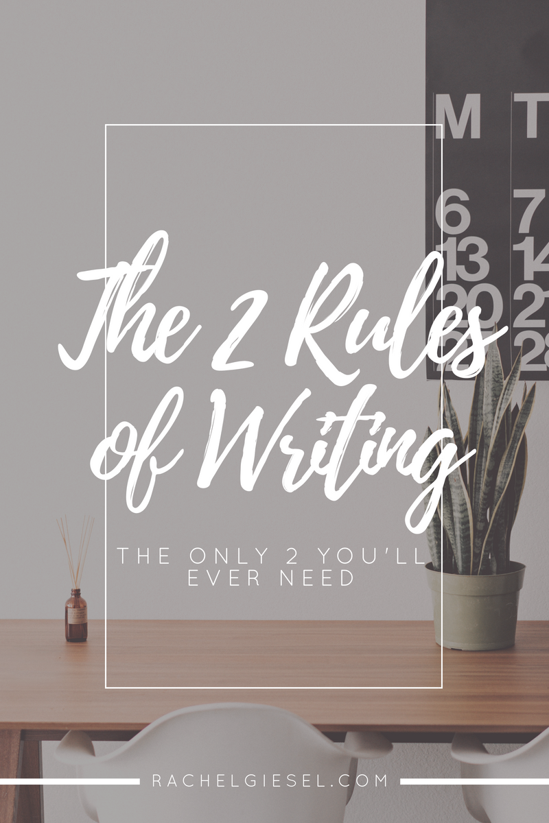 There are a MILLION different rules of writing you could follow. But there's really only two you need to absolutely succeed. Find out what they are and follow them. Ideally, now.