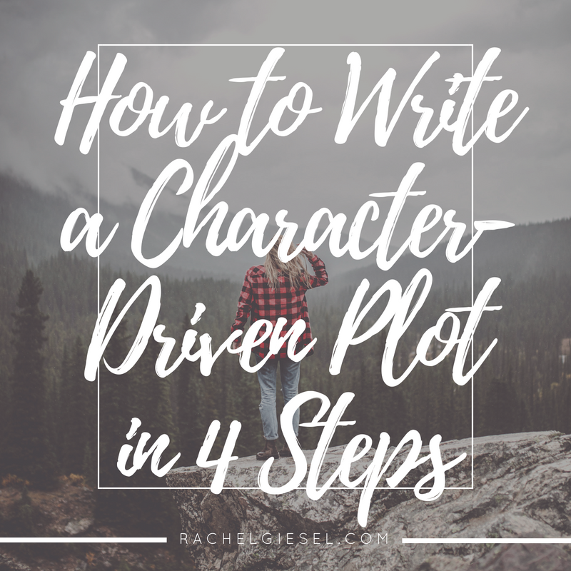 How to Write a Character-Driven Plot in 4 Steps — Rachel Giesel