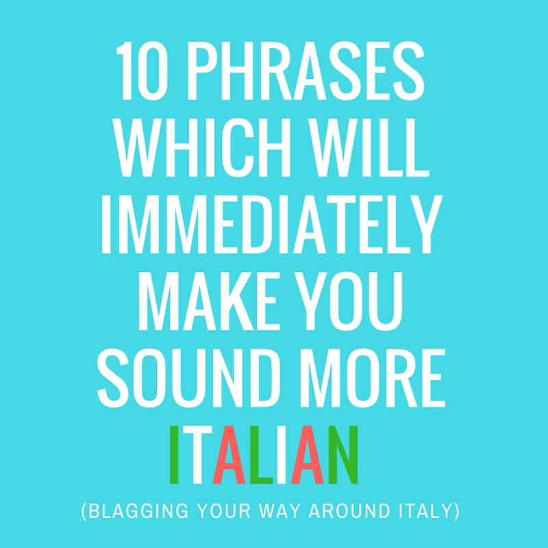 10 phrases which will immediately make you sound more italian.jpg