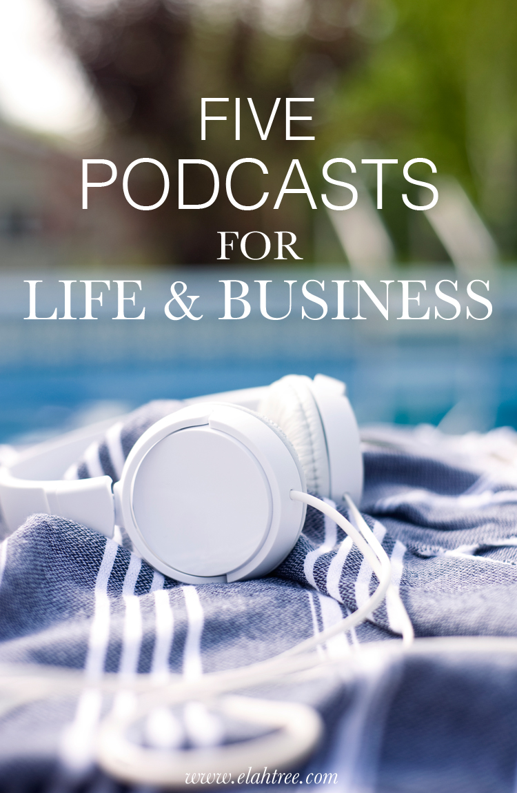 5 PODCASTS FOR LIFE & BUSINESS