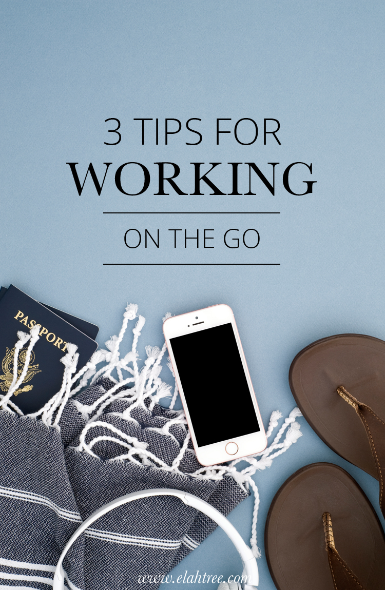 3 tips for working on the go