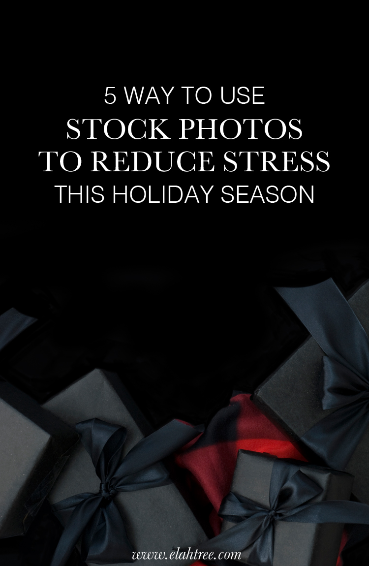 5 WAYS TO UE STOCK PHOTOS TO REDUCE STRESS THIS HOLIDAY SEASON