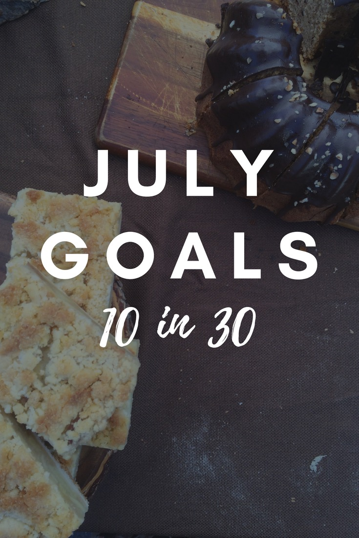 July Goals! Here are my 10 goals in 30 days. Let's get started!!