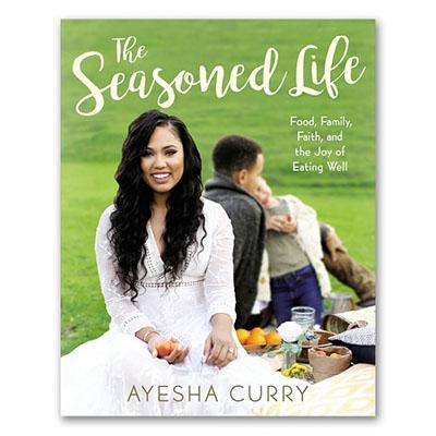 The Seasoned Life               -by Ayesha Curry   Amazon