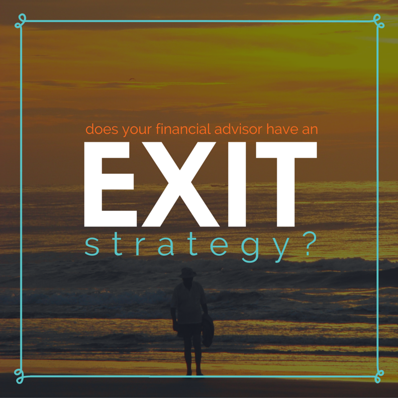 Does Your Financial Advisor Have an Exit Strategy?