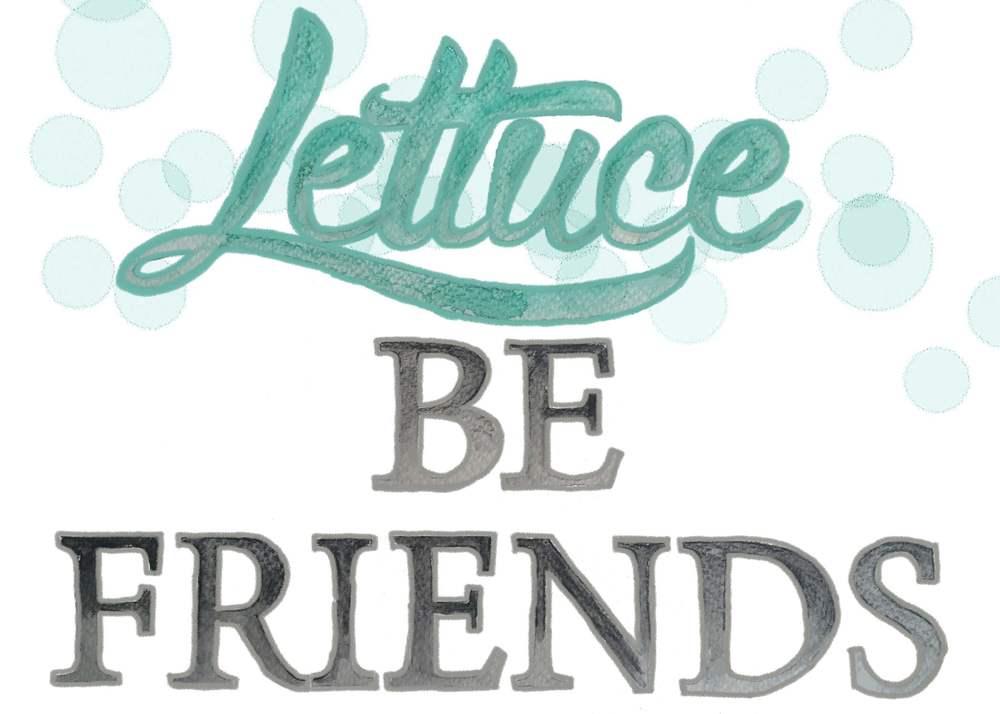 - lettuce pun -