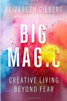 Big Magic (book) Gives you the courage to live a creative life beyond fear.