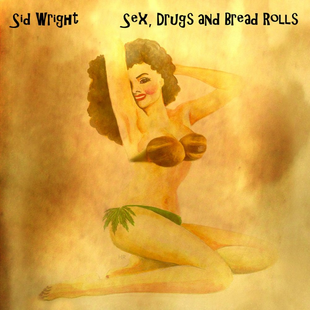 Sid Wright - Sex, Drugs and Bread Rolls
