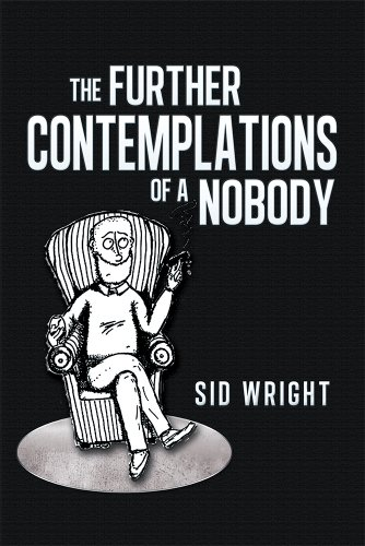 Further Contemplations of a Nobody - by Sid Wright