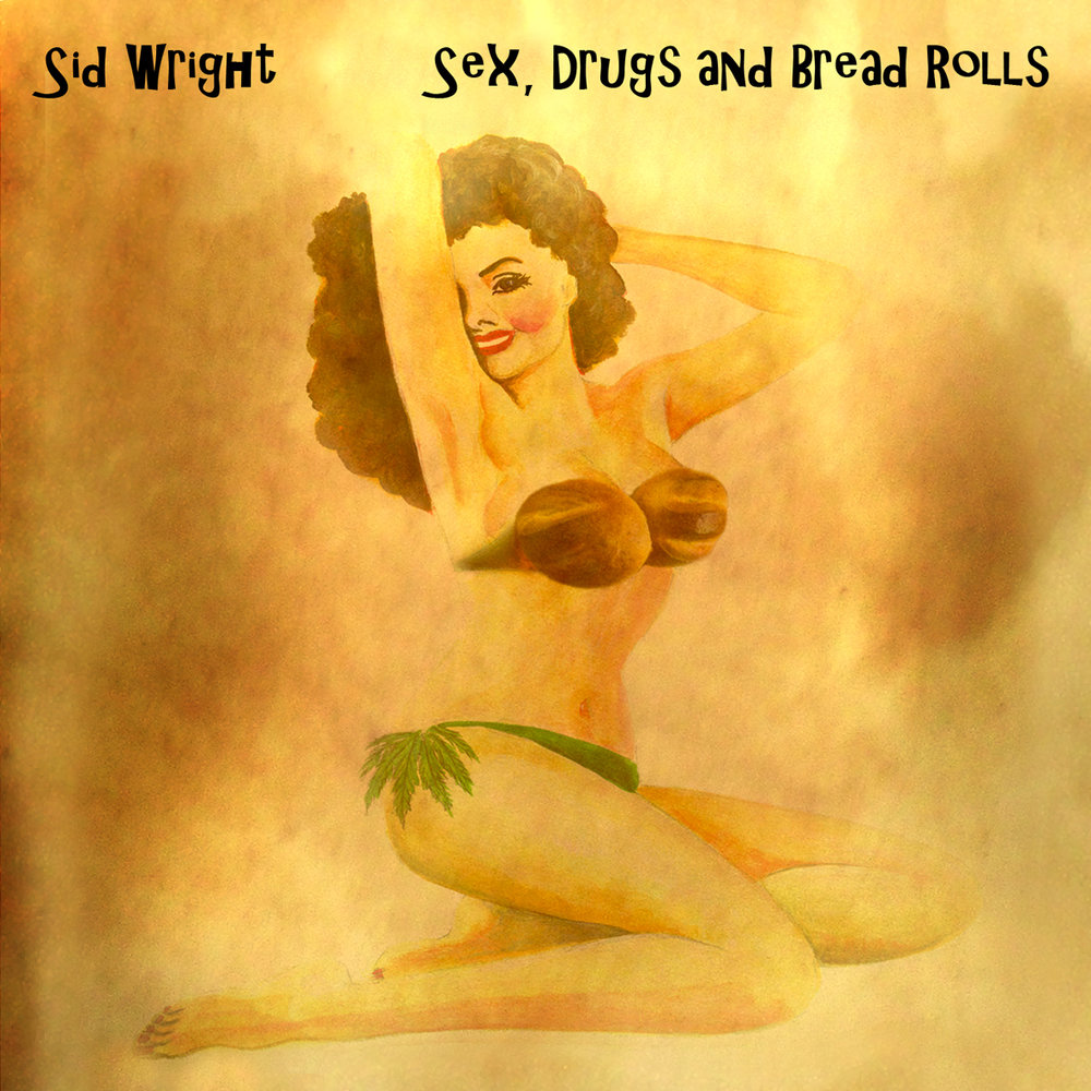 Sex, Drugs and Bread Rolls album cover by Sid Wright sidwright.co.uk
