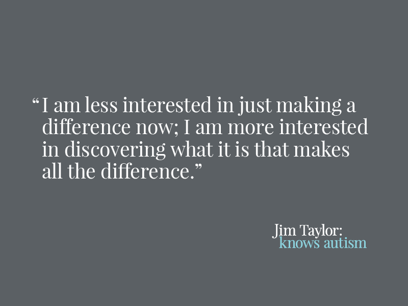 Jim Taylor's philosohy on autism.