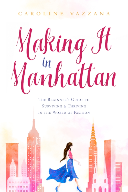 Making it in Manhattan: The Beginner's Guide to Surviving and Thriving in the World of Fashion, $20