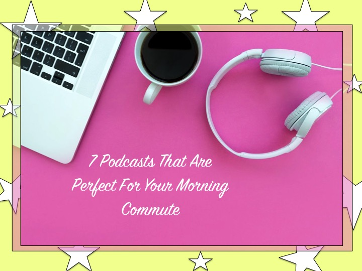 7 podcasts that are perfect for your morning commute
