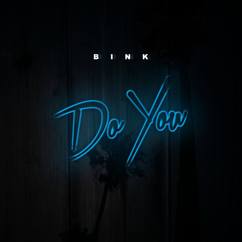 Do You - Single by BINK https://itun.es/ca/JwWGeb