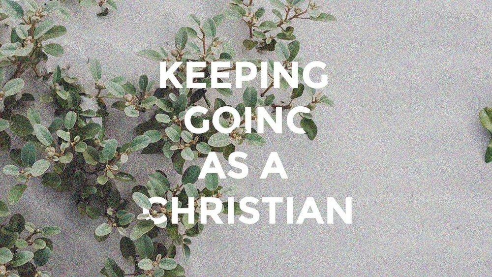 Keeping+Going+As+A+Christian.jpg