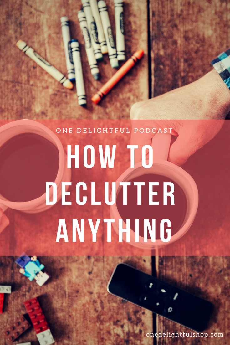 how to declutter anything / one delightful podcast
