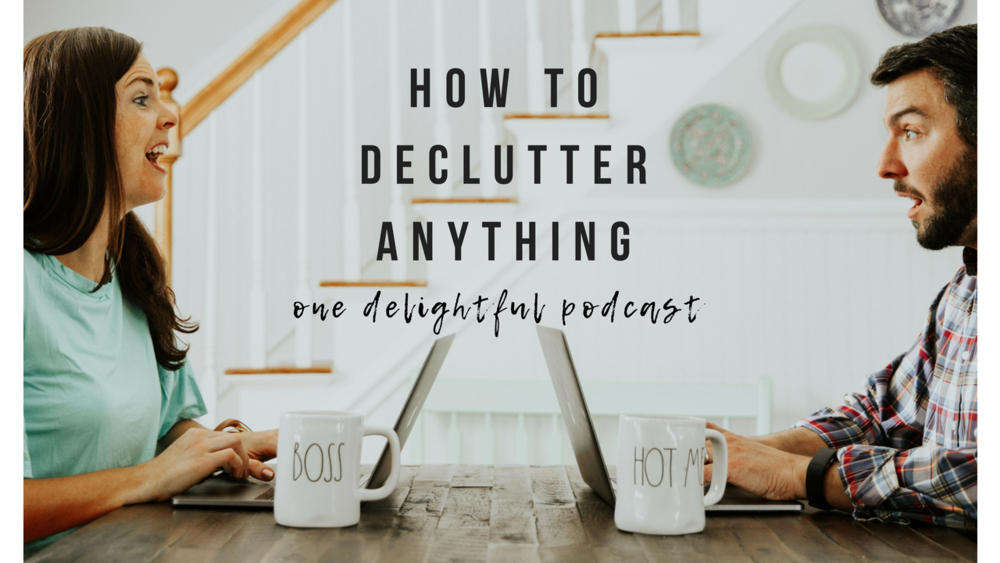 How to declutter anything One Delightful Podcast
