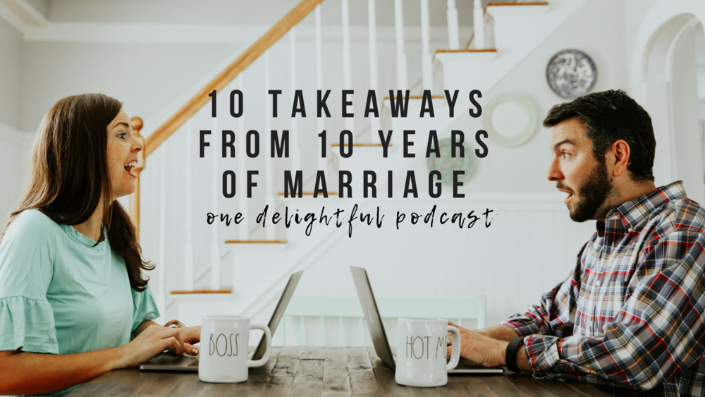 10 Takeaways from 10 Years of Marriage // One Delightful Podcast