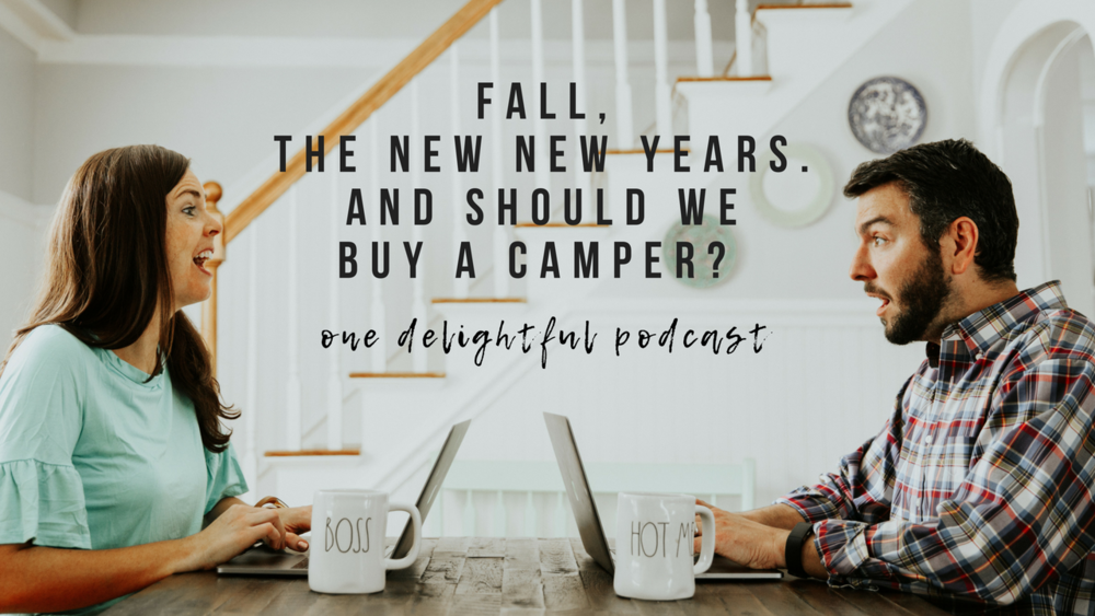 Fall, the new New Years?  (and should we buy a camper?!) [One Delightful Podcast #107]