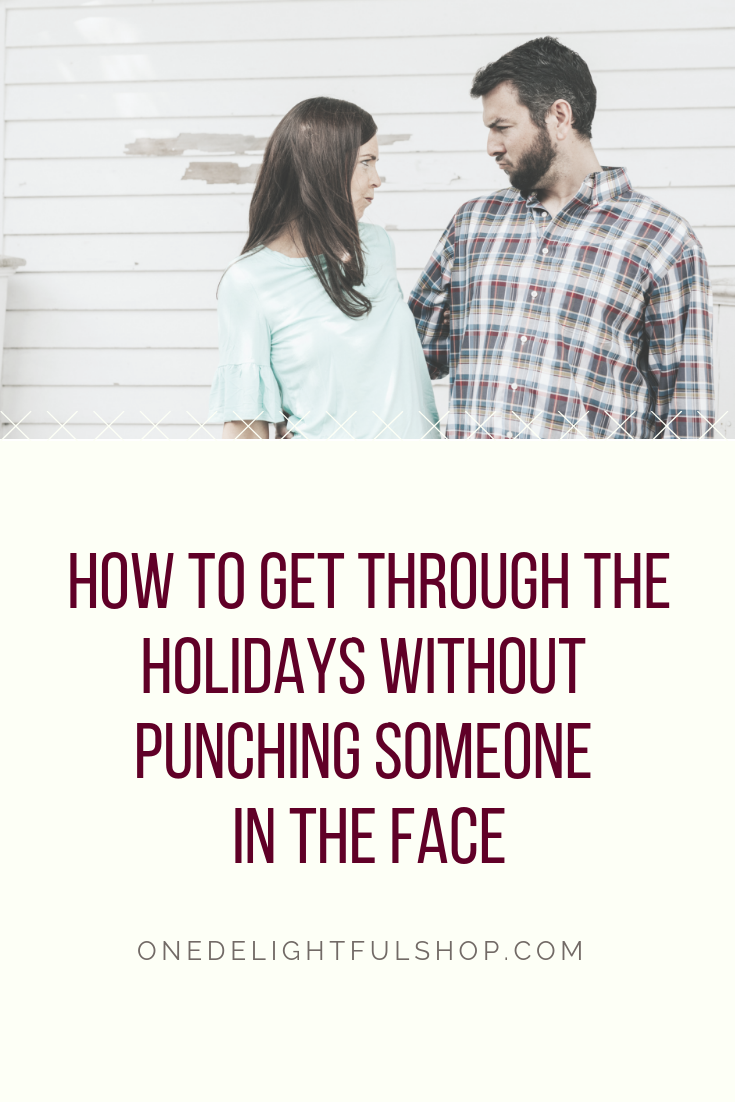 how to get through the holidays without punching someone in the face / one delightful podcast