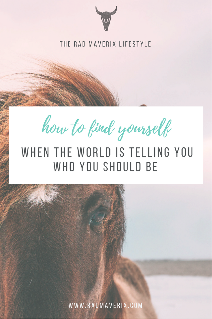 How to find yourself when the world is telling you who you should be