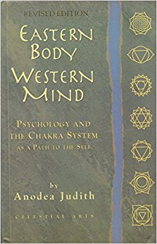 Eastern Body, Western Mind: Psychology and the Chakra System as a Path to the Self by Anodea Judith