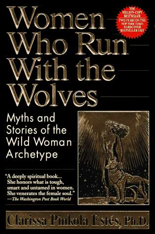 Women Who Run with the Wolves by Clarissa Pinkola Estés