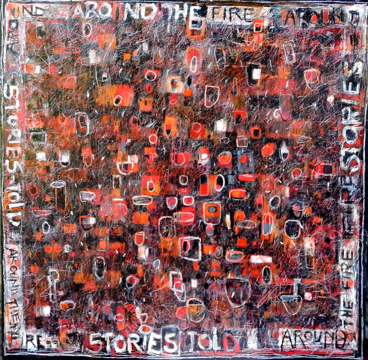 Stories told around the Campfire  48 x 48 inches acrylic and mixed media on wood