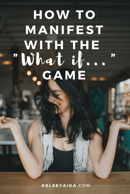 "How to Manifest with the ""What If..."" Game"