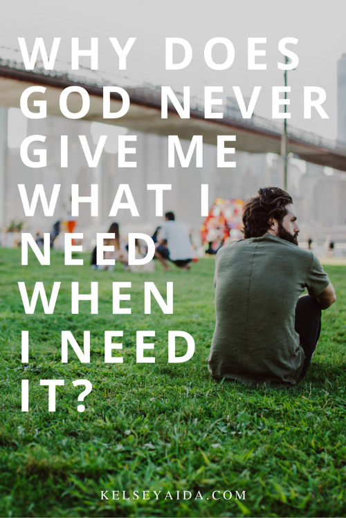 Why Does God Never Give Me What I Need When I Need It?