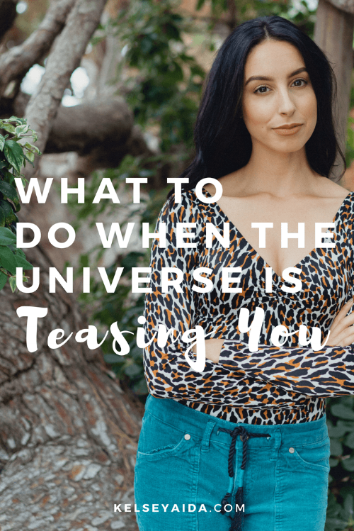 What to Do When the Universe Is Teasing You