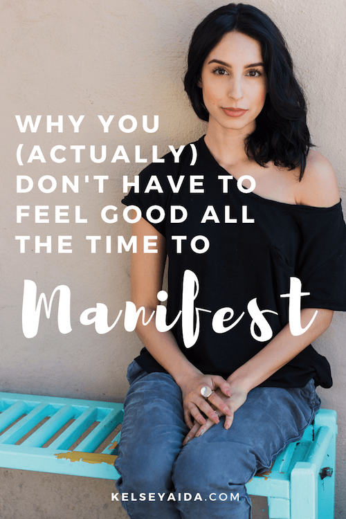 Why You Don't Have to Feel Good All the Time to Manifest