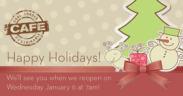 From all of us at The Coal Loader Cafe, we'd like to wish you a happy and safe holiday. We'll see you when we reopen on Wednesday January 6 at 7am!