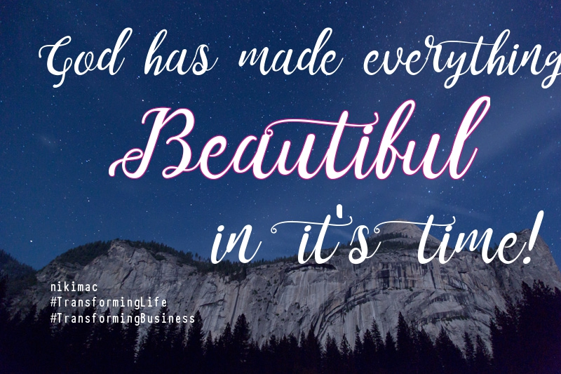 He has made everything beautiful in its time. Also, he has put eternity into man's heart, yet so that he cannot find out what God has done from the beginning to the end. (Ecclesiastes 3:11)