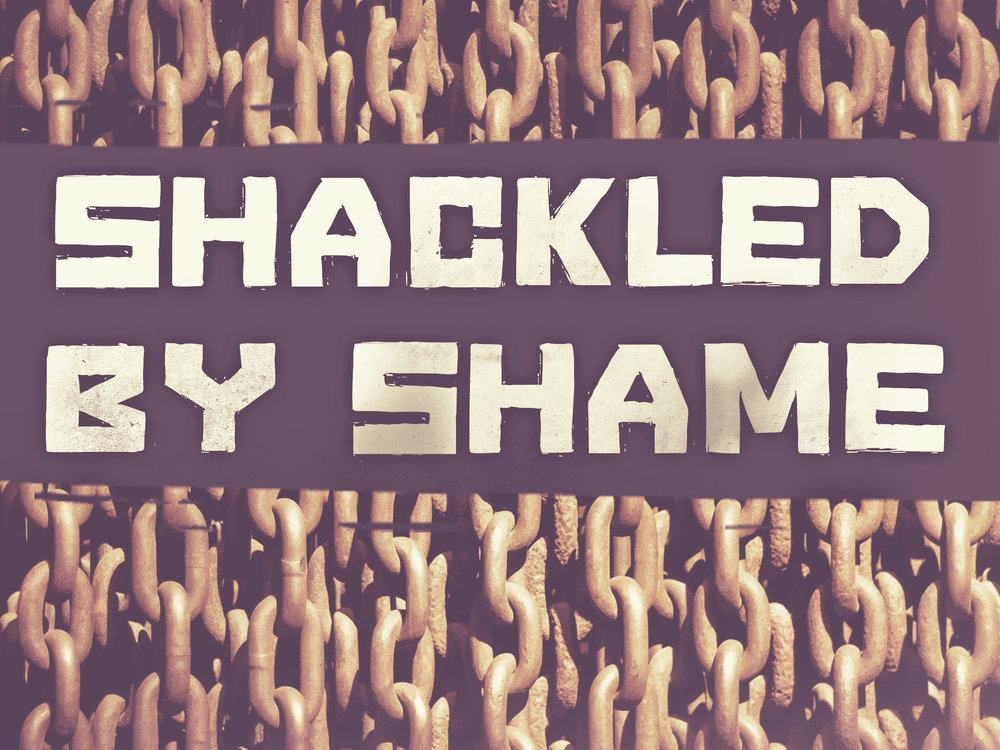 shackled by shame - TITLE.jpg