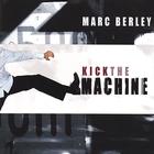 Marc Berley Kick The Machine.jpg