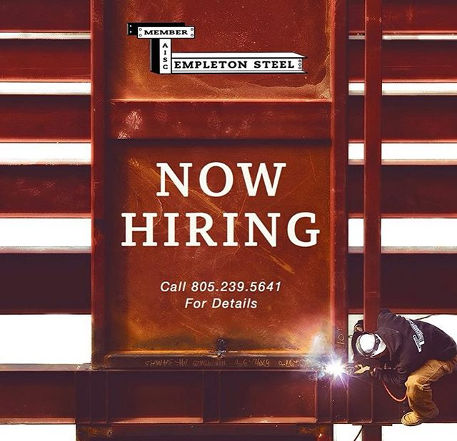 "Templeton Steel is hiring experienced welders, fitters and/or layout persons! 90% of our work is in the shop using FCAW process to fabricate columns, beams, frames, staircases and railings etc. Welds would include everything from horizontal to vertical up on 1"" thick material. Individual must have a relatively good understanding of how to read shop drawings as duties may include both layout and fit-up. Experience in fab shop preferred. 75% Employer provided health care. Salary D.O.E. Other duties may include:  1) Punching, shearing and / or using torch to fabricate detail parts.  2) Driving a forklift, loading trucks. 3) Operating overhead crane. For more details, you may call us at 805.239.5641. Happy New Year! TS"
