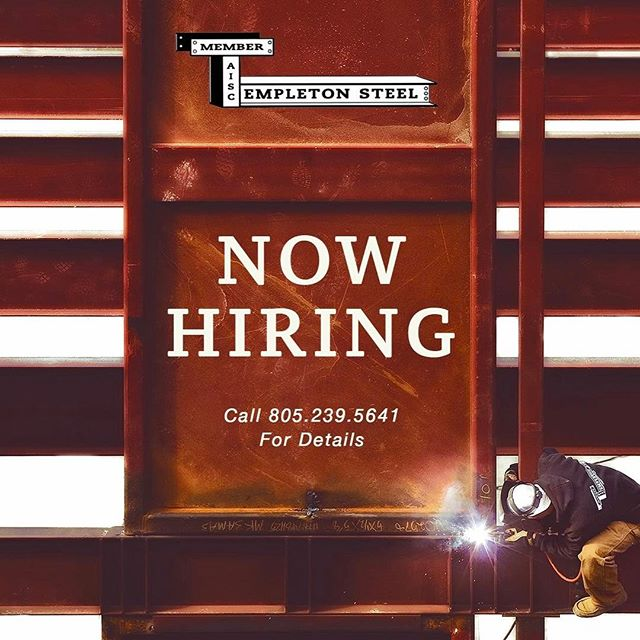 "TEMPLETON STEEL is NOW HIRING! We have some massive and exciting projects on tap and are expanding our team. Based in Templeton, Ca.  Looking for experienced welders, fitters and/or layout persons. - 75% Employer provided health care - Experience in fab shop preferred  90% of our work is in the shop using FCAW process to fabricate columns, beams, frames, staircases and railings etc. Welds would include everything from horizontal to vertical up on 1"" thick material. Individual must have a relatively good understanding of how to read shop drawings as duties may include both layout and fit-up.  Other duties may include:  1) Punching, shearing and / or using torch to fabricate detail parts.  2) Driving a forklift, loading trucks. 3) Operating overhead crane.  Salary D.O.E.  To apply or for more details, please call us at 805.239.5641, email at tsf@templetonsteel.com or stop by the shop at 212 Easy Street, Paso Robles Ca 93446. Thank you, TS"