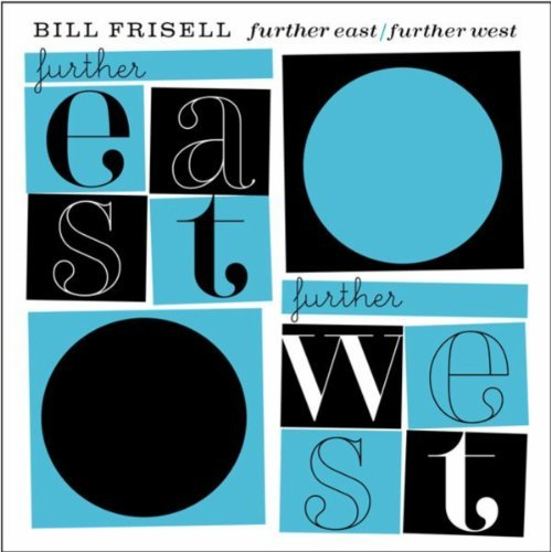 2005 Bill Frisell Further East Further West.jpg