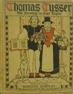 thomas tusser, his farming in east anglia, collated and edited by dorothy hartley 1931