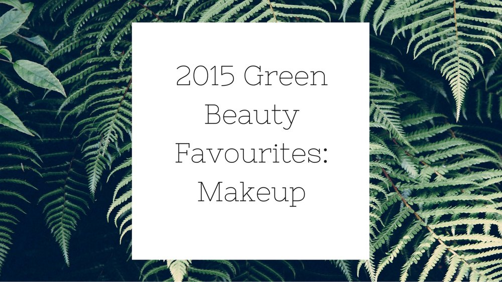 My 2015 Green Beauty Favourites: Makeup