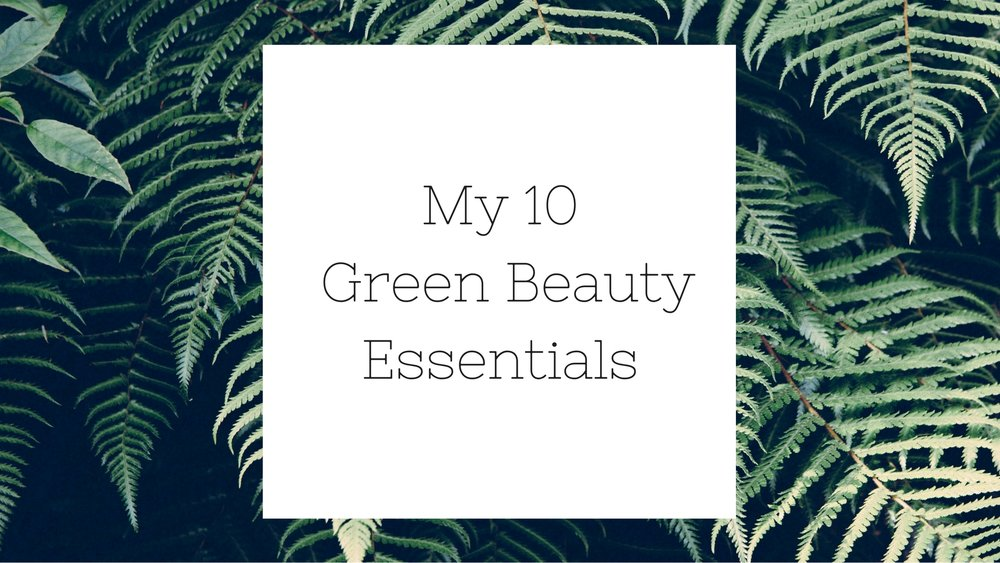 My Ten Green Beauty Essentials