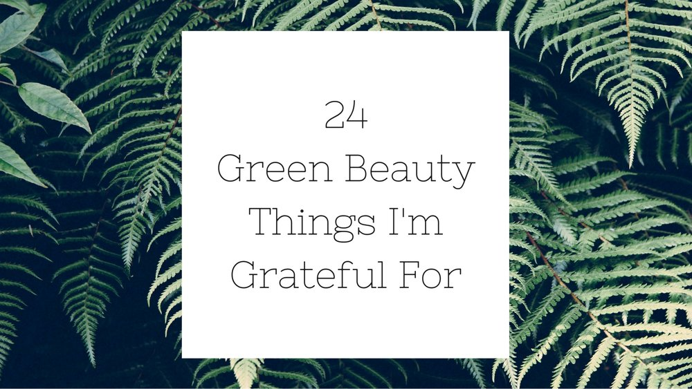 24 Green Beauty Things I'm Thankful For