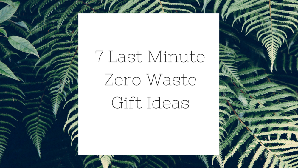 7 Last Minute Zero Waste Holiday Gift Ideas