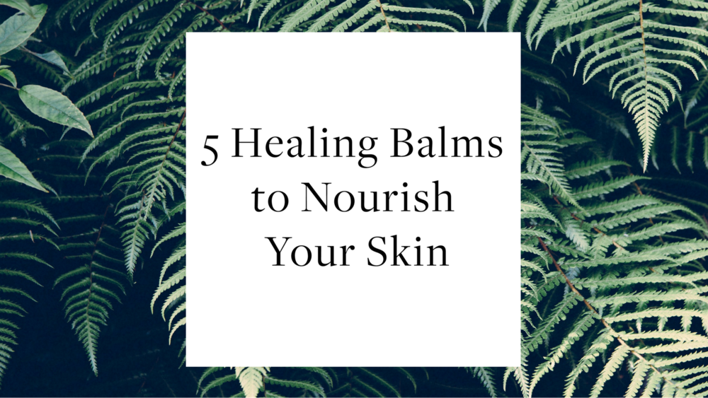 5 Healing Balms to Nourish Your Skin