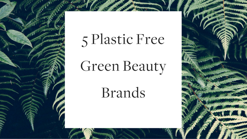 5 Plastic Free Green Beauty Brands
