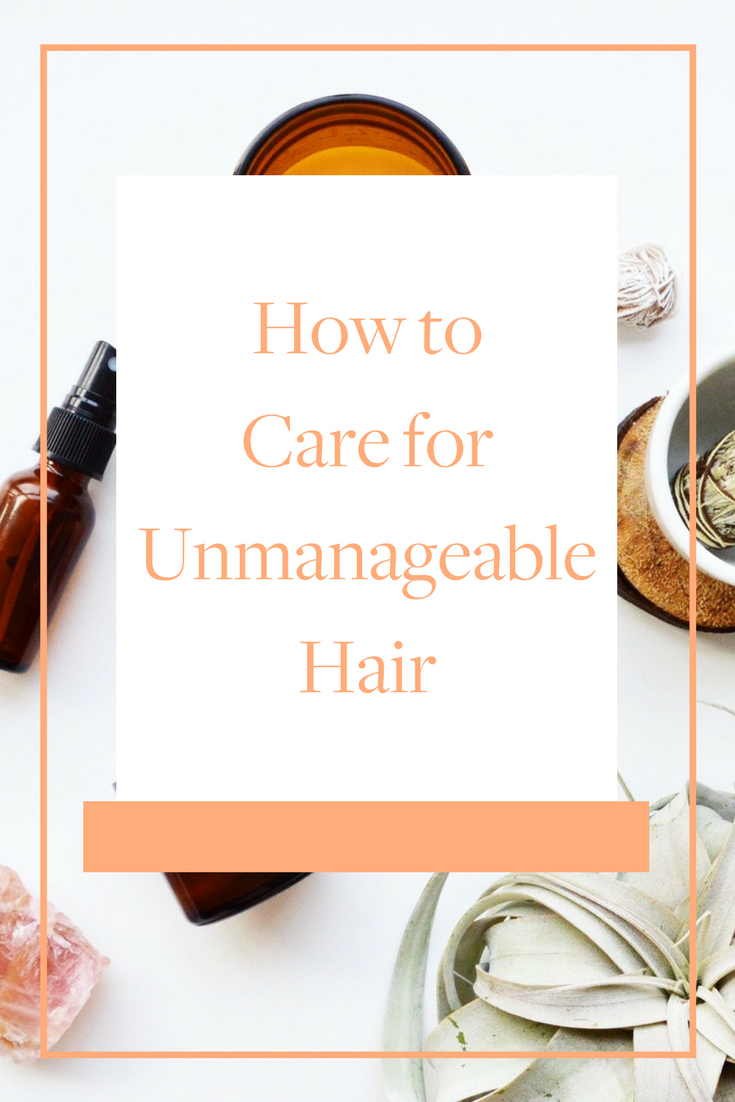 How to Care for Unmanageable Hair